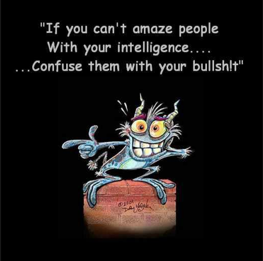 If You Can't Amaze People with Your Intelligence… Confuse Them with Your Bullsh!t!