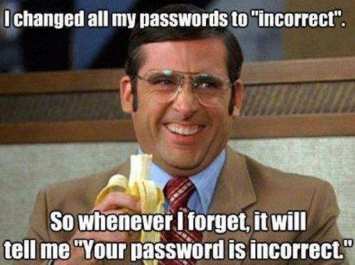 "I Changed all My Passwords to ""Incorrect""…"